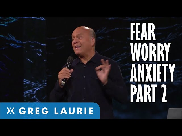 God's Answer to Fear, Worry and Anxiety, Part 2 (With Greg Laurie)