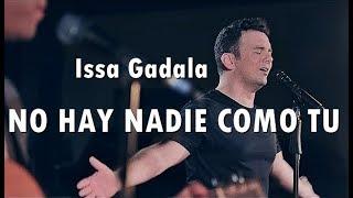 Baixar NO HAY NADIE COMO TU - Issa Gadala - Música Cristiana