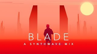 Blade - A Synthwave Mix