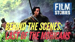 LAST OF THE MOHICANS: Behind The Scenes Stories