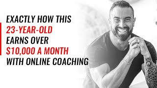 Exactly How This 23-Year-Old Earns Over $10,000 A Month With Online Coaching