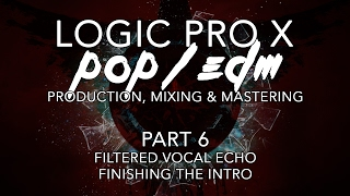 Logic Pro X - Pop/EDM Production #06 - Filtered Vocal Echo, Finishing the Intro
