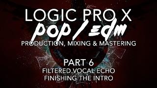 Logic Pro X - Pop/EDM Production #06 - Filtered Vocal Echo, Finishing the Intro