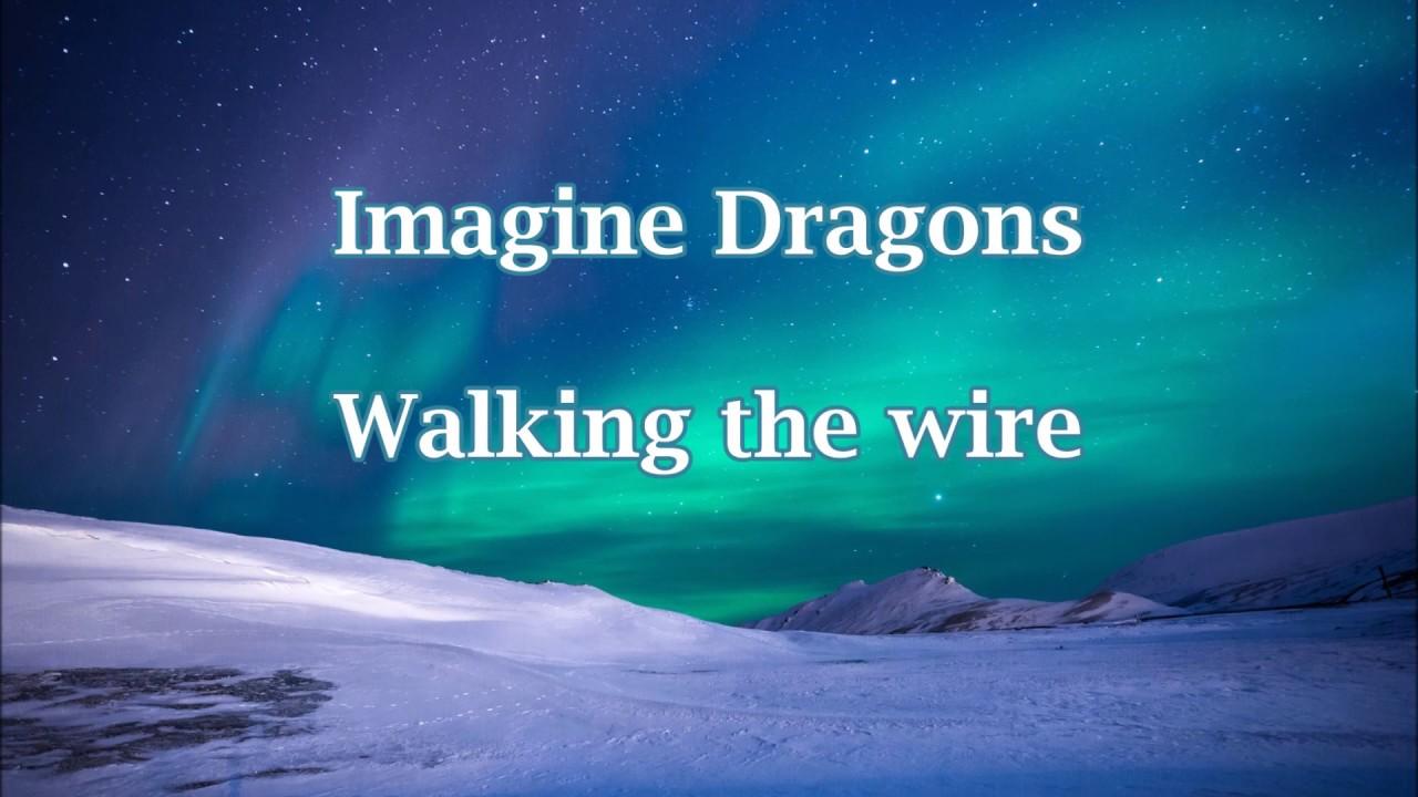imagine dragons walking the wire lyrics youtube