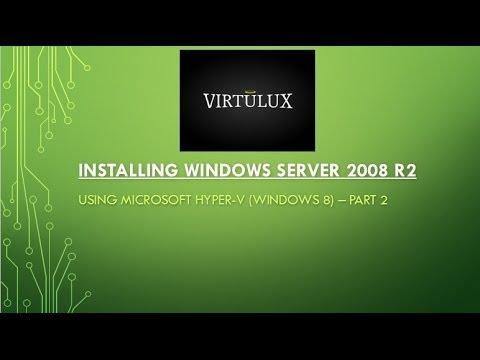 PART 2 - Installation Of Windows Server 2008 R2 In Hyper-V (Windows 8)