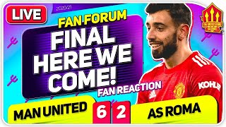 EUROPA FINAL HERE WE COME! Manchester United 6-2 Roma | LIVE Fan Forum