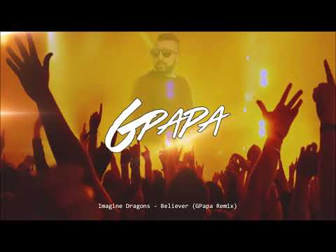 Imagine Dragons - Believer (GPapa Remix)