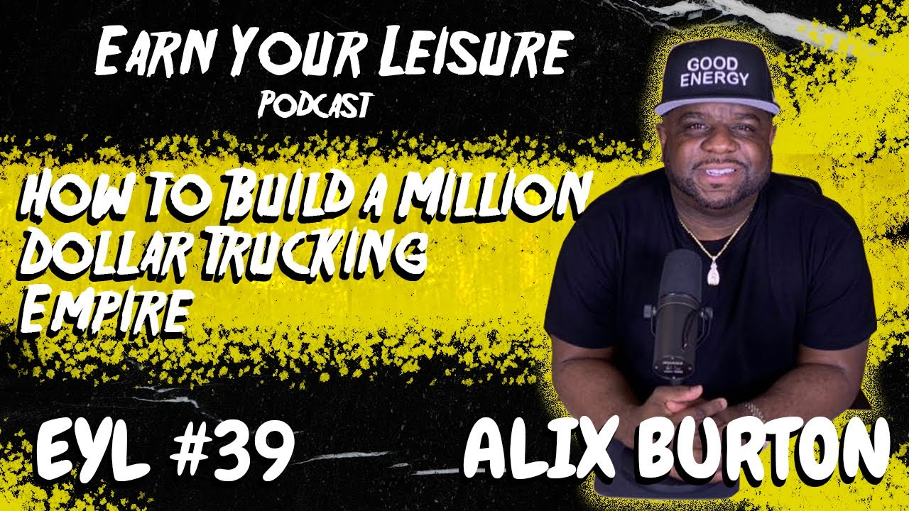 How to Build a Million Dollar Trucking Empire with Alix Burton