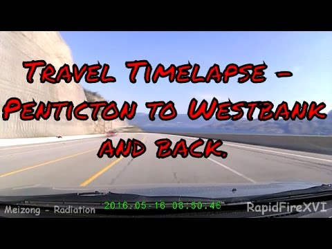 Travel Timelapse - Penticton to Westbank and Back