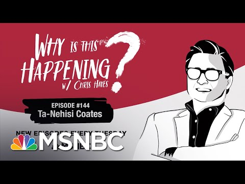 Chris Hayes Podcast Ta-Nehisi Coates | Why Is This Happening? - Ep 144 | MSNBC