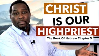 Christ Is Our High Priest Pt 1 (Hebrew Chapter 5) by Pastor King James
