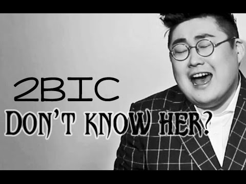2BIC - Don't know her? [Sub esp + Rom + Han]