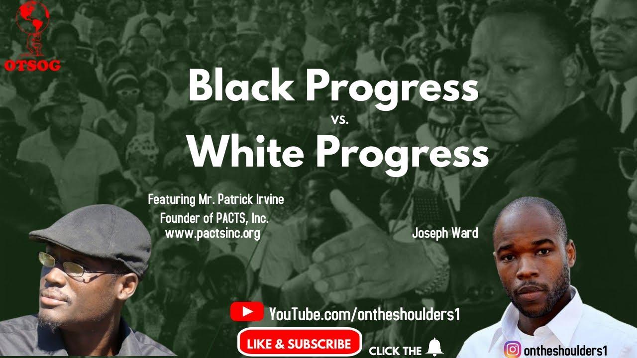 Black Progress vs. White Progress: Featuring Patrick Irvine Founder of PACTS, Inc.