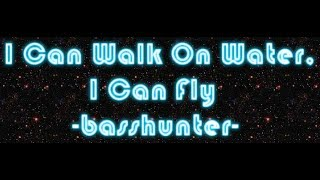 i-can-walk-on-water,-i-can-fly-by-basshunter-lyrics