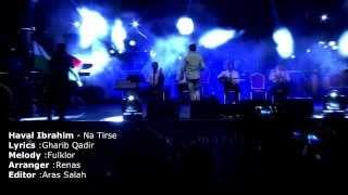Haval Ibrahim -  Na Tirse  (Live)