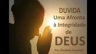 IGREJA UNIDADE DE CRISTO / Duvida- Uma Afronta à Integridade de Deus  -  Pra. Elizabeth Sacadura