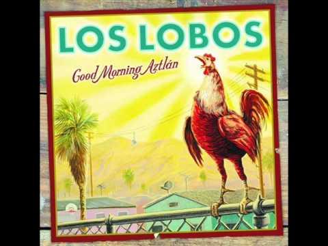 Los Lobos - Good Morning, Aztlán