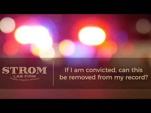 If I am convicted, can this be removed from my record? | Strom Law Firm, LLC