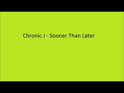 Chronic J - Sooner Than Later