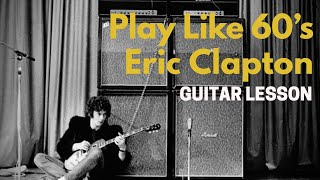 Play Guitar Like Eric Clapton in the 60's - Bluesbreakers / Cream