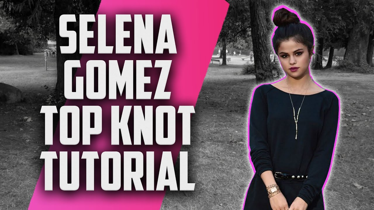 Selena Gomez Inspired Top Knot Hairstyle Tutorial - YouTube