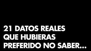 21 DATOS REALES que HUBIERAS PREFERIDO NO SABER…