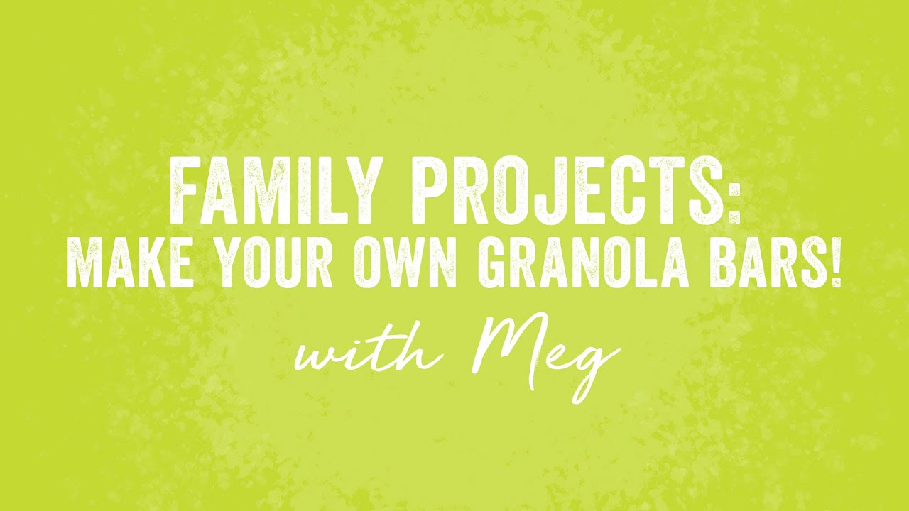 Family Projects: Make Your Own Granola Bars!