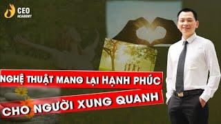 Nghệ Thuật Mang Lại Hạnh Phúc Cho Người Xung Quanh | Trường Doanh Nhân Ceo Việt Nam