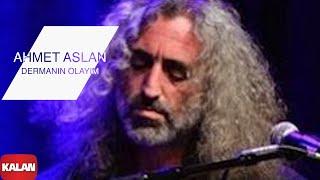 Ahmet Aslan - Dermanın Olayım