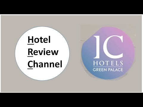 Hotel Review Channel IC Hotels Green Palace