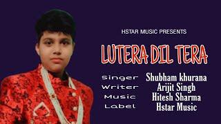 LUTERA DIL TERA | SHUBHAM KHURANA | NEW HINDI SONG | new hindi song 2020 | HSTAR MUSIC