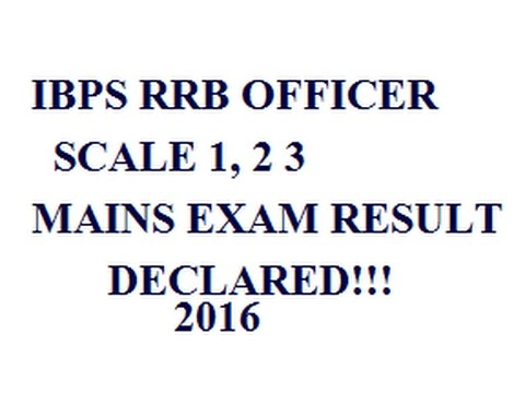 IBPS RRB OFFICER SCALE 1 MAINS EXAM RESULT DECLARED ...