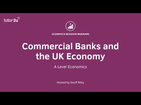 Revision Webinar - Commercial Banks and the UK Economy