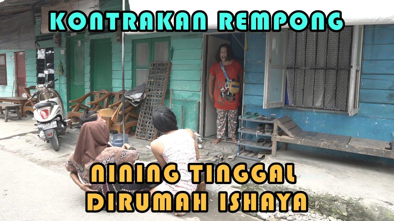 NINING TINGGAL DI RUMAH ISHAYA    KONTRAKAN REMPONG EPISODE 203