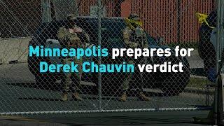 Minneapolis prepares for Derek Chauvin verdict