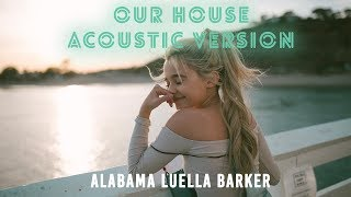 Alabama Luella Barker - Our House Acoustic Version (Official Music Video)