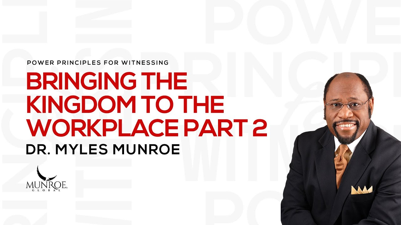 Bringing The Kingdom To The Workplace Pt. 2 | Dr. Myles Munroe