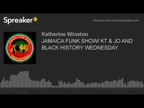 JAMAICA FUNK SHOW/ KT & JO AND BLACK HISTORY WEDNESDAY