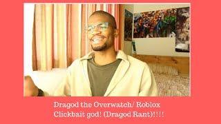 Dragod (The Click Bait god of Overwatch/ Roblox) Dragod RANT!