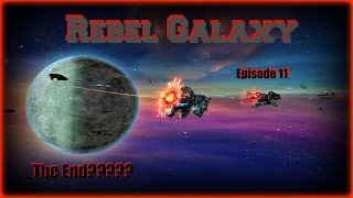 Rebel Galaxy: The End? - SPOILERS - 12EP  - Last Episode (PC PS4 Mac Xbox One)