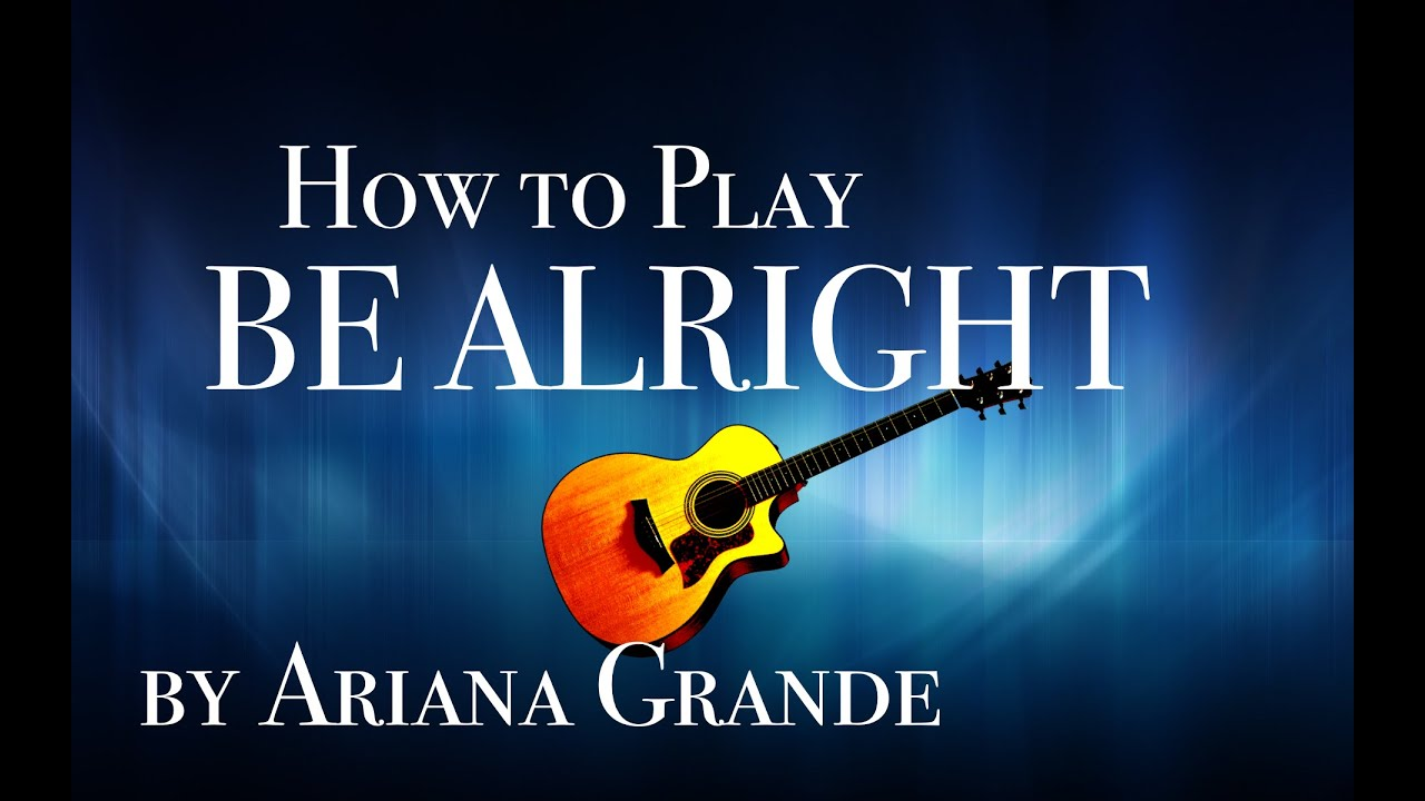 How To Play Be Alright Ariana Grande Guitar Youtube
