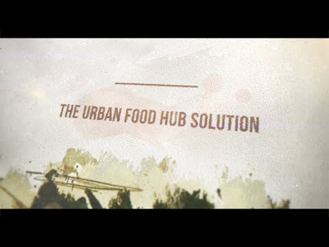 CAUSES Mini Lecture: The Urban Food Hub Solution