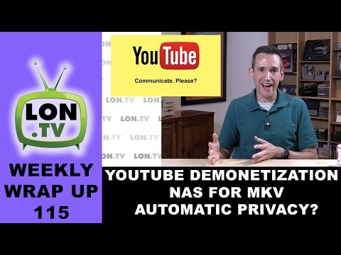 Weekly Wrapup 115 - YouTube Demonetization Explained, Best NAS for MKVs, Automatic Privacy