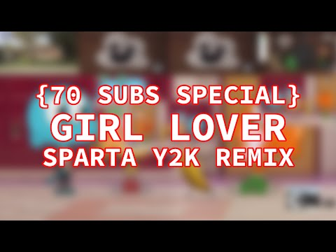{EARLY 70 SUBS SPECIAL} - Girl lover - {Sparta Y2K Remix}