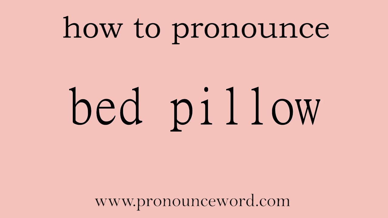 bed pillow: How to pronounce bed pillow in english (correct