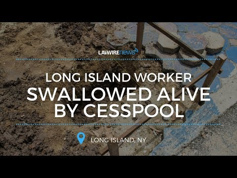 Long Island Worker Swallowed Alive by Cesspool | Law Wire News | June 2017