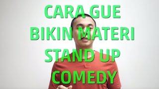 CARA GUE BIKIN MATERI STAND UP COMEDY!