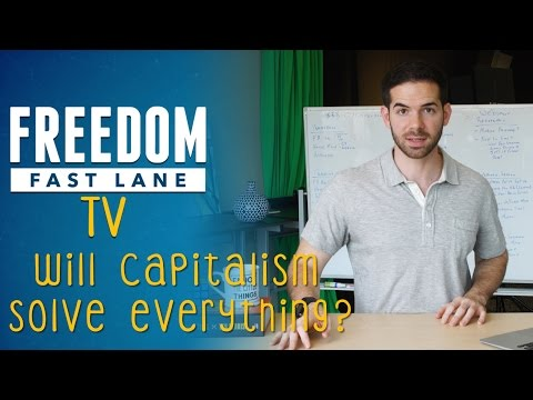 Capitalism Will Solve EVERYTHING | #FFLTV Ep 8