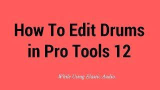 Drum Editing in Pro Tools 12 Using Elastic Audio