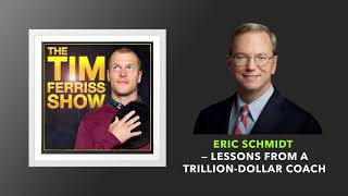 Eric Schmidt — Lessons from a Trillion-Dollar Coach | The Tim Ferriss Show (Podcast)